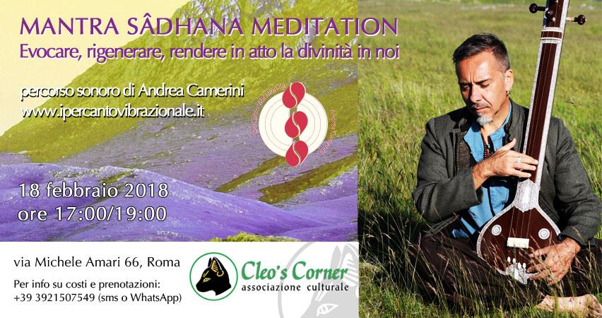 MANTRA SÂDHANA MEDITATION Evocare, rigenerare, rèndere in atto la divinità in noi. Percorso sonoro di Andrea Camerini